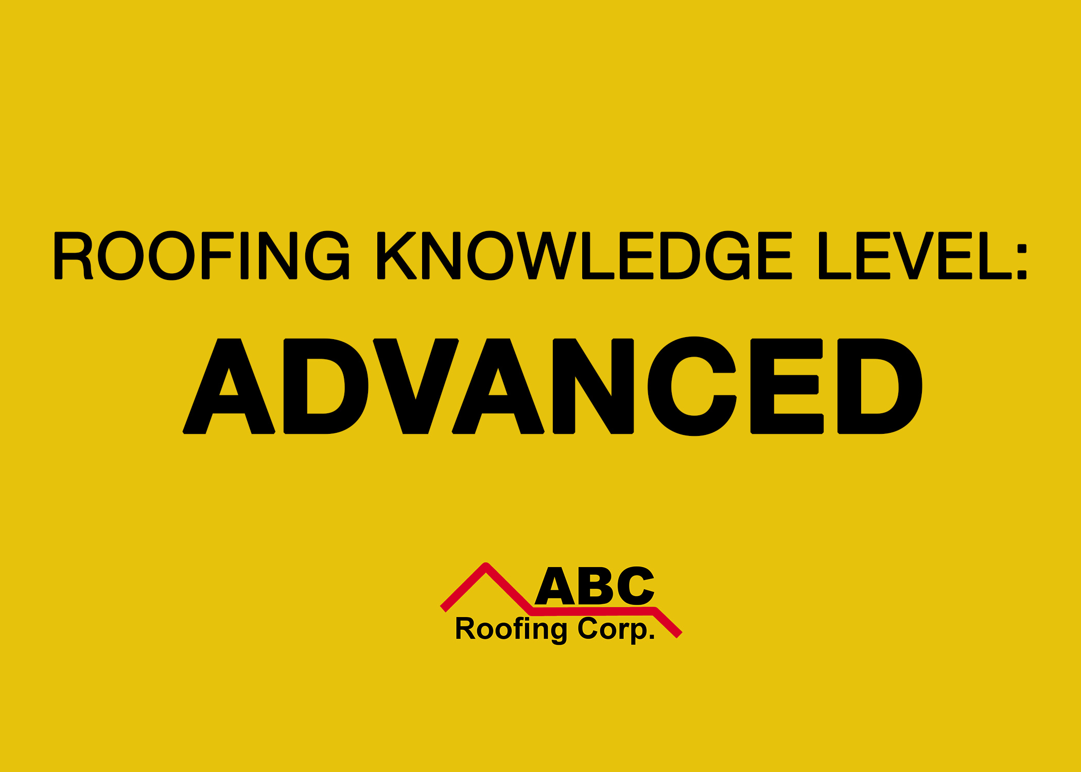 Roofing Knowledge Level- Advanced