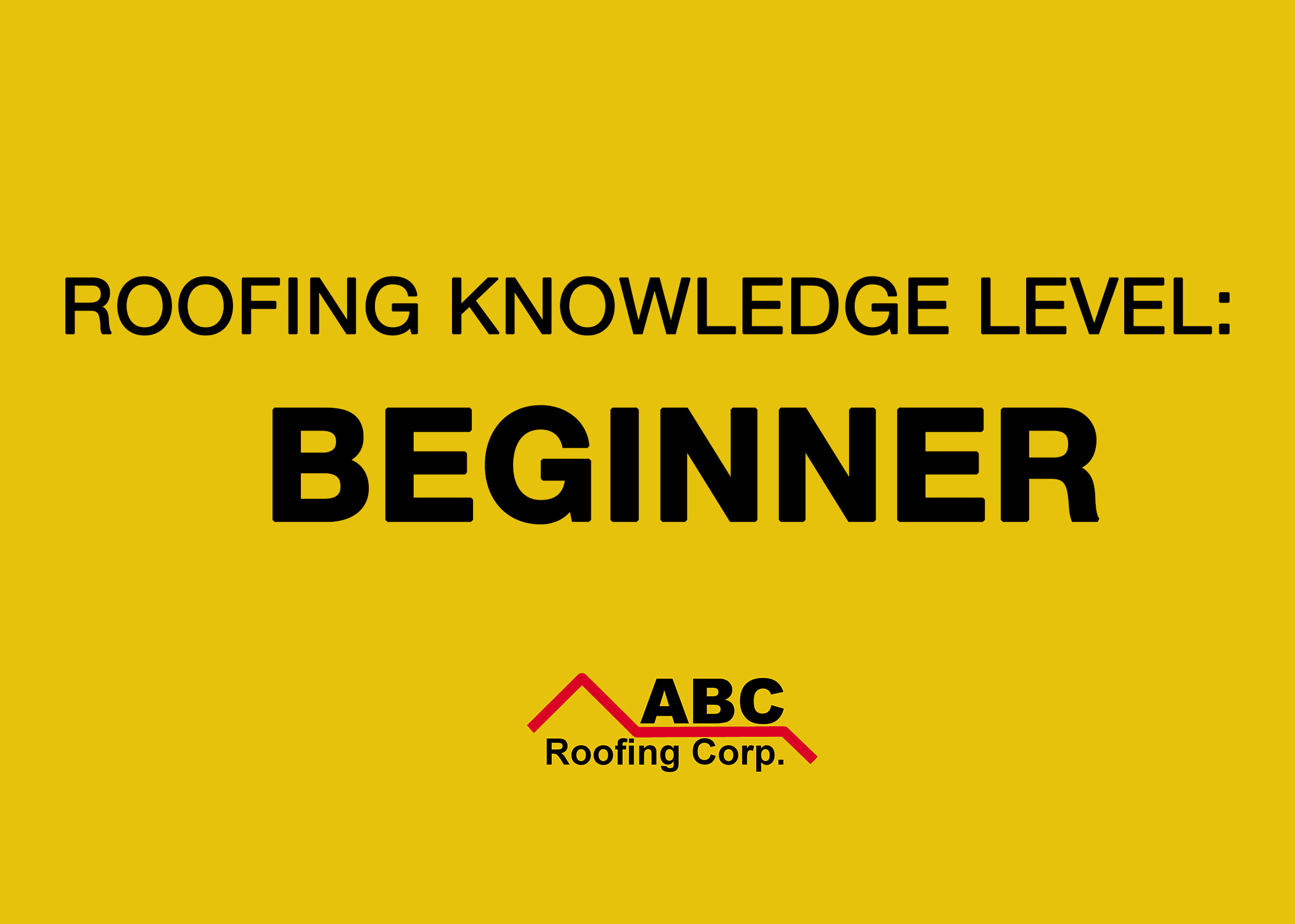 Roofing Knowledge Level- Beginner