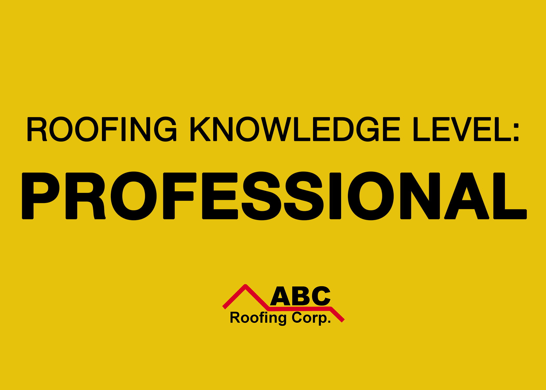 Roofing Knowledge Level- Professional